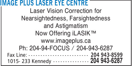 Image Plus Laser Eye Centre (204-943-6287) - Annonce illustrée - Laser Vision Correction for Nearsightedness, Farsightedness and Astigmatism Now Offering iLASIK™ www.imageplus.ca Ph: 204-94-FOCUS / 204-943-6287