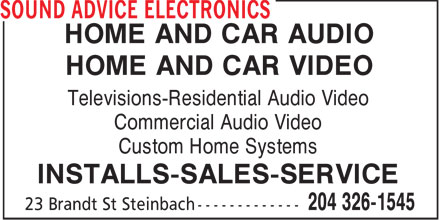 Sound Advice Electronics (204-326-1545) - Annonce illustrée======= - HOME AND CAR AUDIO HOME AND CAR VIDEO Televisions-Residential Audio Video Commercial Audio Video Custom Home Systems INSTALLS-SALES-SERVICE - HOME VIDEO - HOME AUDIO - STEREO EQUIPMENT SERVICE - STEREO EQUIPMENT SALES - TELEVISIONS - CAR VIDEO - STEREO EQUIPMENT INSTALLS - CAR AUDIO