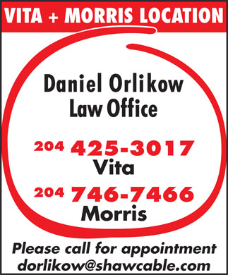 Daniel Orlikow Law Office (204-425-3017) - Annonce illustrée - VITA + MORRIS LOCATION 204 425-3017 Vita 204 746-7466 Morris Please call for appointment dorlikow@shawcable.com