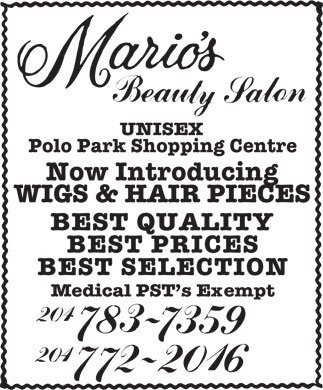 Mario's Beauty Salon (204-783-7359) - Display Ad - UNISEX Polo Park Shopping Centre Now Introducing WIGS & HAIR PIECES BEST QUALITY BEST PRICES BEST SELECTION Medical PST s Exempt  UNISEX Polo Park Shopping Centre Now Introducing WIGS & HAIR PIECES BEST QUALITY BEST PRICES BEST SELECTION Medical PST s Exempt