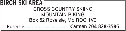 Birch Ski Area (204-828-3586) - Display Ad - MOUNTAIN BIKING Box 52 Roseisle, Mb ROG 1V0 CROSS COUNTRY SKIING MOUNTAIN BIKING Box 52 Roseisle, Mb ROG 1V0 CROSS COUNTRY SKIING