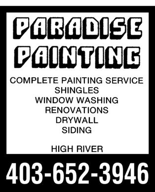 Paradise Painting (403-652-3946) - Display Ad - paradise Painting Complete painting service shingles window washing renovations drywall  siding High River 403-652-3946