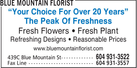 "Blue Mountain Florist (604-931-3522) - Display Ad - ""Your Choice For Over 20 Years"" The Peak Of Freshness Fresh Flowers • Fresh Plant Refreshing Designs • Reasonable Prices www.bluemountainflorist.com"