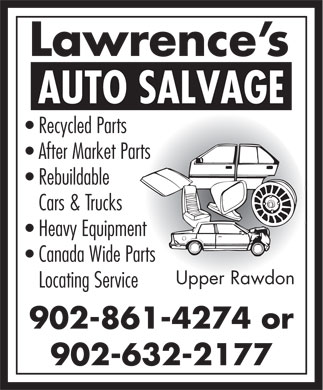 Lawrence's Auto Salvage (902-861-4274) - Annonce illustrée - Cars & Trucks Heavy Equipment Canada Wide Parts Upper Rawdon Locating Service 902-861-4274 or 902-632-2177 Lawrence s AUTO SALVAGE Recycled Parts After Market Parts Rebuildable