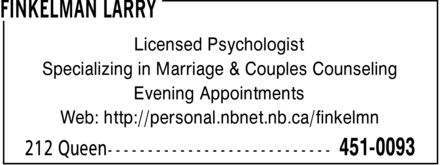 Finkelman Larry (506-451-0093) - Display Ad - Licensed Psychologist Specializing in Marriage & Couples Counseling Evening Appointments Web: http://personal.nbnet.nb.ca/finkelmn