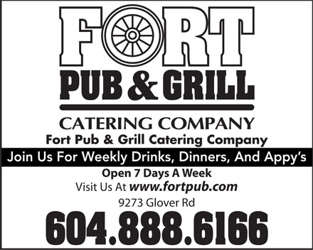 Fort Neighbourhood Pub The (604-888-6166) - Display Ad - Fort Pub & Grill Catering Company Join Us For Weekly Drinks, Dinners, And Appy's Open 7 Days A Week Visit Us At www.fortpub.com 9273 Glover Rd 604.888.6166