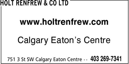 Holt Renfrew &amp; Co Ltd (403-269-7341) - Annonce illustr&eacute;e - www.holtrenfrew.com Calgary Eaton's Centre