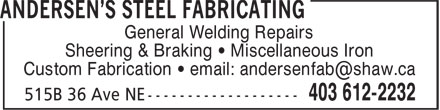 Andersen's Steel Fabricating (403-612-2232) - Annonce illustrée - General Welding Repairs Sheering & Braking • Miscellaneous Iron Custom Fabrication • email: andersenfab@shaw.ca