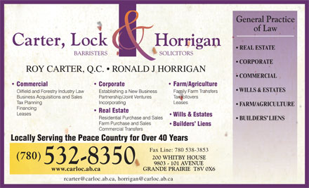 Carter Lock & Horrigan (780-532-8350) - Annonce illustrée - REAL ESTATE CORPORATE ROY CARTER, Q.C.   RONALD J HORRIGAN COMMERCIAL WILLS & ESTATES FARM/AGRICULTURE Wills & Estates BUILDERS  LIENS Builders  Liens Locally Serving the Peace Country for Over 40 Years Fax Line: 780 538-3853 www.carloc.ab.ca