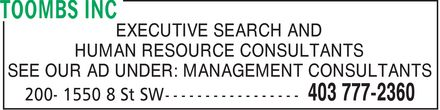 Toombs Inc (403-777-2360) - Display Ad - EXECUTIVE SEARCH AND HUMAN RESOURCE CONSULTANTS SEE OUR AD UNDER: MANAGEMENT CONSULTANTS
