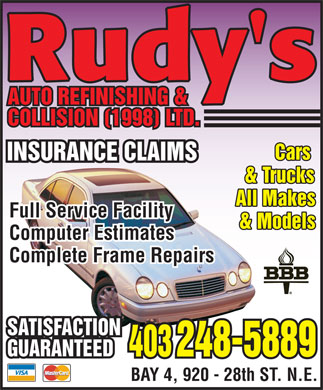Rudy's Auto Refinishing & Collision (403-248-5889) - Display Ad - Rudy's AUTO REFINISHING & COLLISION (1998) LTD.  INSURANCE CLAIMS Full Service Facility Computer Estimates Complete Frame Repairs Cars & Trucks All Makes & Models  BBB  SATISFACTION IS GUARANTEED 403 248-5889 BAY 4, 920 - 28th ST. N.E.  VISA MasterCard