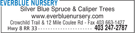 Everblue Nursery (403-247-2787) - Annonce illustrée - Silver Blue Spruce & Caliper Trees www.everbluenursery.com Crowchild Trail & 12 Mile Coulee Rd - Fax 403 663-1427