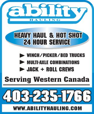 Ability Hauling (403-235-1766) - Display Ad - ability HAULING HEAVY HAUL & HOT SHOT  24 HOUR SERVICE WINCH/PICKER/BED TRUCKS  MULTI-AXLE COMBINATIONS JACK + ROLL CREWS Serving Western Canada 403-235-1766 WWW.ABILITYHAULING.COM