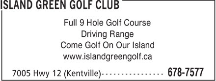 Island Green Golf Club (902-678-7577) - Display Ad - Driving Range Come Golf On Our Island www.islandgreengolf.ca Full 9 Hole Golf Course Driving Range Come Golf On Our Island www.islandgreengolf.ca Full 9 Hole Golf Course