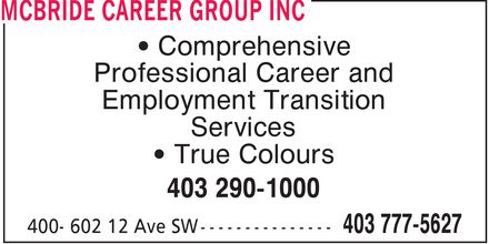 McBride Career Group Inc (403-777-5627) - Display Ad - ¿ Comprehensive Professional Career and Employment Transition Services ¿ True Colours 403 290-1000