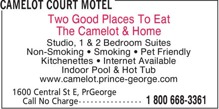 Camelot Court Motel (1-800-668-3361) - Annonce illustrée - Two Good Places To Eat The Camelot & Home Studio, 1 & 2 Bedroom Suites Non-Smoking • Smoking • Pet Friendly Kitchenettes • Internet Available Indoor Pool & Hot Tub www.camelot.prince-george.com