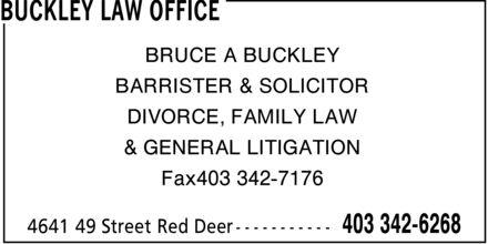 Buckley Law Office (403-342-6268) - Annonce illustrée======= - BRUCE A BUCKLEY BARRISTER & SOLICITOR DIVORCE, FAMILY LAW & GENERAL LITIGATION Fax403 342-7176