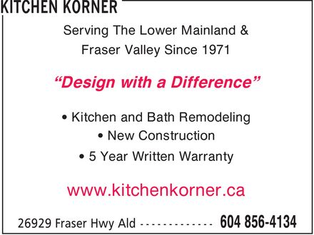Kitchen Korner (604-856-4134) - Display Ad - Serving The Lower Mainland & Fraser Valley Since 1971 Design with a Difference Kitchen and Bath Remodeling New Construction 5 Year Written Warranty www.kitchenkorner.ca