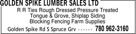 Golden Spike Lumber Sales Ltd (780-962-3160) - Annonce illustrée - R R Ties  Rough Dressed  Pressure Treated Tongue & Grove, Shiplap Siding Blocking  Fencing  Farm Supplies