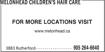 Melonhead Children's Hair Care (905-264-6640) - Annonce illustrée - FOR MORE LOCATIONS VISIT www.melonhead.ca FOR MORE LOCATIONS VISIT www.melonhead.ca