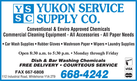 Yukon Service Supply Co (867-668-4242) - Annonce illustr&eacute;e - Conventional &amp; Enviro Approved Chemicals Commercial Cleaning Equipment - All Accessories - All Paper Needs Car Wash Supplies   Rubber Gloves   Washroom Paper   Wipers   Laundry Supplies Open 8:30 a.m. to 5:30 p.m.   Monday through Friday 112 Industrial Road, Whitehorse Y1A 2T9