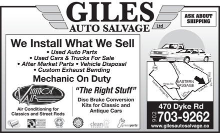 Giles Auto Salvage (902-704-2974) - Annonce illustrée - Bissett Rd.Caldwell Rd.Eastern Passage Rd.Hines Rd.EASTERN After Market Parts   Vehicle Disposal 111 Custom Exhaust Bending Mechanic On Duty EASTERN PASSAGEPASSAGECow Bay Rd.Dyke Rd.Cow The Right Stuff Bay Rd. Disc Brake Conversion Kits for Classic and 470 Dyke Rd Air Conditioning for Antique Cars Classics and Street Rods 703-9262 902 www.gilesautosalvage.ca ASK ABOUT SHIPPING Ltd We Install What We Sell Used Auto Parts Used Cars & Trucks For Sale Bissett Rd.Caldwell Rd.Eastern Passage Rd.Hines Rd.EASTERN After Market Parts   Vehicle Disposal 111 Custom Exhaust Bending Mechanic On Duty EASTERN PASSAGEPASSAGECow Bay Rd.Dyke Rd.Cow The Right Stuff Bay Rd. Disc Brake Conversion Kits for Classic and 470 Dyke Rd Air Conditioning for Antique Cars Classics and Street Rods 703-9262 902 www.gilesautosalvage.ca ASK ABOUT SHIPPING Ltd We Install What We Sell Used Auto Parts Used Cars & Trucks For Sale