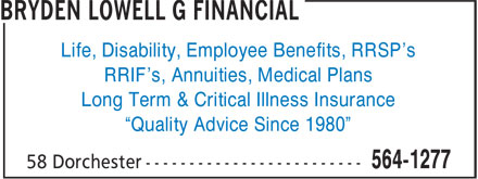 "Bryden Lowell G Financial (1-877-563-6935) - Annonce illustrée - Life, Disability, Employee Benefits, RRSP's RRIF's, Annuities, Medical Plans Long Term & Critical Illness Insurance ""Quality Advice Since 1980"""