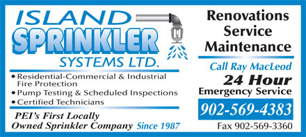 Island Sprinkler Systems Ltd (902-569-4383) - Annonce illustrée - Fax 902-569-3360 Renovations Service Maintenance Residential-Commercial & Industrial Fire Protection Pump Testing & Scheduled Inspections Certified Technicians Call Ray MacLeod 902-569-4383 PEI s First Locally Owned Sprinkler Company Since 1987