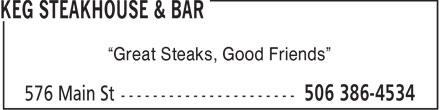 "Keg Steakhouse & Bar (506-386-4534) - Annonce illustrée - ""Great Steaks, Good Friends""  ""Great Steaks, Good Friends"""