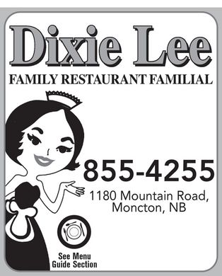 Dixie Lee (506-855-4255) - Annonce illustrée - Dixie Lee Cuisine Type : Chicken 1180 Mountain Rd., Moncton 506 855-4255 506 859-8698 Delivery Available! Dixie Lee FAMILY RESTAURANT FAMILIAL 855-4255 1180 Mountain Road, Moncton, NB Chicken pieces   Morceaux de poulet Scallops Pétoncles Seafood   Fruits de mer Breast (Poitrine) Rib (Côte) Leg (Cuisse) Scallop Dinner Dîner pétoncles Seafood Dinner Dîner fruits de mer Fries, tartar sauce, salad, roll 4 scallops, 4 shrimps, 2 pieces of fish, Hip (Hanche) Wing (Aile) (Frites, sauce tartare, salade, petit pain) salad, roll, fries and tartar sauce Chicken nuggets   Croquettes de poulet (4 pétoncles, 4 crevettes, 2 morceaux de poisson, Scallop Snack Goûter pétoncles salade, petit pain, frites et sauce tartare) Fries, tartar sauce, salad Dinner Dîner (Frites, sauce tartare, salade) Seafood Snack Goûter fruits de mer nuggets, fries, sauce, salad, roll 2 scallops, 2 shrimps, 1 piece of fish, salad, (croquettes, frites, sauce, salade, petit pain) Shrimps Crevettes fries and tartar sauce Goûter Snack (2 pétoncles, 2 crevettes, 1 morceau de poisson, Shrimp Dinner Dîner crevettes nuggets, fries, sauce (croquettes, frites, sauce) salade, frites et sauce tartare) Fries, tartar sauce, salad, roll Portion of 6 (Portion de 6) (Frites, sauce tartare, salade, petit pain) Clam Strips   Lanieres de coque Portion of 10 (Portion de 10) Shrimp Snack Goûter crevettes Portion of 20 (Portion de 20) Portion Portion de coque, Snack (Goûter) Dinner (Dîner) Fries, tartar sauce, salad (Frites, sauce tartare, salade) Kids  Menu Menu enfants Hot wings   Ailes piquantes CHICKEN   POULET Junior Snack & Soft Drink Dinner/8 wings Dîner 8 ailes piquantes (1 piece of chicken, fries) 8 hot wings, sauce, salad, fries, roll Dixie Dinner Dîner Dixie Goûter junior & boisson gazeuse 300 ml (12 on) (8 ailes piquantes, sauce, salade, frites, petit pain) 3 pieces, fries, sauce, salad, roll 1 morceau de poulet avec frites (3 morceaux, frites, sauce, salade, petit pain) Snack/5 hot wings Goûter 5 ailes piquantes Chicken Nugget Snack & Soft Drink 5 hot wings, fries Econo Dinner Dîner écono (4 chicken nuggets, fries) 2 pieces, fries, sauce, salad, roll (5 ailes piquantes, frites) Goûter croquettes & boisson gazeuse 300 ml (12 on) (2 morceaux, frites, sauce, salade, petit pain) Portion of 5 (Portion de 5) 4 croquettes de poulet, frites Dixie Snack Goûter Dixie Portion of 10 (Portion de 10) Junior Fish Snack & Soft Drink 2 pieces & fries (2 morceaux, frites) (1 piece of fish, fries) Portion of 20 (Portion de 20) Junior Snack Goûter junior Goûter junior au poisson 1 piece & fries (1 morceau, frites) Chicken filets   Filets de poulet & boisson gazeuse Dixie Barrel Baril Dixie Un morceau de poisson avec frites Dinner Dîner 20 pieces of chicken (20 morceaux de poulet) 5 pieces, fries, salad, sauce, roll Poutine   Poutine Dixie Bucket Seau Dixie (5 morceaux, frites, salade, sauce, petit pain) Small (Petite) Medium (Moyenne) Large (Grosse) 12 pieces, large fry, 4 rolls Snack Goûter (12 morceaux, 1 gros frites, 4 petits pains) Chicken Poutine   Poutine au Poulet 3 pieces, fries (3 morceaux, frites) Thrift Box (Econo) Boîte économique Small (Petite) Medium (Moyenne) Large (Grosse) 10 pieces (10 morceaux de poulet) Fish   Poisson Onion Rings Rondelles d oignon Fish & Chips Dinner Dîner poisson & frites 3 pieces, fries, tartar sauce, salad, roll Small (Petite) Large (Gros) (3 morceaux, frites, sauce tartare, salade, petit pain) Fries   Frites Fish & Chips Snack Goûter poisson et frites Small (Petite) Medium (Moyen) Large (Gros) 2 pieces, fries, tartar sauce, salad Family Pak (Familial Pak) (2 morceaux, frites, sauce tartare, salade) Junior Fish Snack Goûter poisson junior Poulet Popcorn Chicken 1 piece, fries, tartar sauce, salad WE Small (Petite) Medium (Moyen) Large (Gros) (1 morceau, frites, sauce tartare, salade) Cheese Sticks Batonets de fromage CATER Chicken fries Frites de poulet Chicken Burger   Burger au poulet Small (Petite) Medium (Moyen) Large (Gros) Noon Specials 11am - 2pm 12 mcx de poulet, gros frite, 12 on salade de macaroni 12 pc of chicken, large fry, 12 oz macaroni 12 on salade de chou, 4 petits pains, 12 oz coleslaw, 4 rolls, 2 litre pop 2 litres de boisson gazeuse