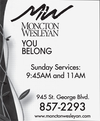 Moncton Wesleyan Church (506-857-2293) - Annonce illustrée - YOU BELONG Sunday Services: 9:45AM and 11AM 945 St. George Blvd. www.monctonwesleyan.com