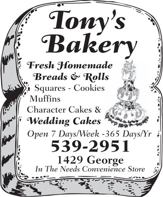 Tony's Bakery (902-539-2951) - Annonce illustr&eacute;e - Tony's Bakery Fresh Homemade Breads &amp; Rolls Squares - Cookies Muffins Character Cakes &amp; Wedding Cakes Open 7 Days/Week -365 Days/Yr 539-2951 1429 George In The Needs Convenience Store Tony's Bakery Fresh Homemade Breads &amp; Rolls Squares - Cookies Muffins Character Cakes &amp; Wedding Cakes Open 7 Days/Week -365 Days/Yr 539-2951 1429 George In The Needs Convenience Store  Tony's Bakery Fresh Homemade Breads &amp; Rolls Squares - Cookies Muffins Character Cakes &amp; Wedding Cakes Open 7 Days/Week -365 Days/Yr 539-2951 1429 George In The Needs Convenience Store Tony's Bakery Fresh Homemade Breads &amp; Rolls Squares - Cookies Muffins Character Cakes &amp; Wedding Cakes Open 7 Days/Week -365 Days/Yr 539-2951 1429 George In The Needs Convenience Store