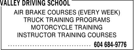Valley Driving School (604-695-1618) - Annonce illustrée - AIR BRAKE COURSES (EVERY WEEK) TRUCK TRAINING PROGRAMS MOTORCYCLE TRAINING INSTRUCTOR TRAINING COURSES