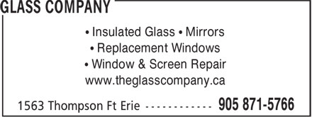 Glass Company (905-871-5766) - Display Ad - • Insulated Glass • Mirrors • Replacement Windows • Window & Screen Repair www.theglasscompany.ca • Insulated Glass • Mirrors • Replacement Windows • Window & Screen Repair www.theglasscompany.ca