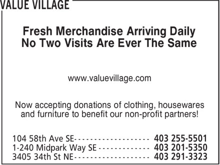 Value Village (403-255-5501) - Display Ad - Fresh Merchandise Arriving Daily No Two Visits Are Ever The Same www.valuevillage.com Now accepting donations of clothing, housewares and furniture to benefit our non-profit partners!