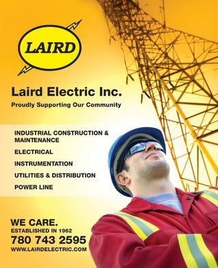 Laird Electric Inc (780-743-2595) - Display Ad - Laird Electric Inc. Proudly Supporting Our Community INDUSTRIAL CONSTRUCTION & MAINTENANCE ELECTRICAL INSTRUMENTATION UTILITIES & DISTRIBUTION POWER LINE WE CARE. ESTABLISHED IN 1962 780 743 2595 WWW.LAIRDELECTRIC.COM
