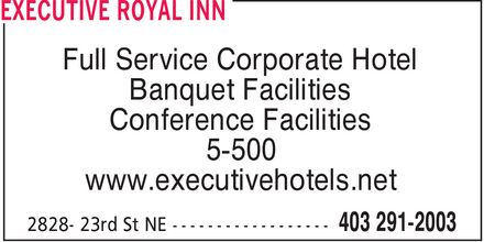 Executive Royal Inn (403-291-2003) - Annonce illustrée - Full Service Corporate Hotel Banquet Facilities Conference Facilities 5-500 www.executivehotels.net Full Service Corporate Hotel Banquet Facilities Conference Facilities 5-500 www.executivehotels.net