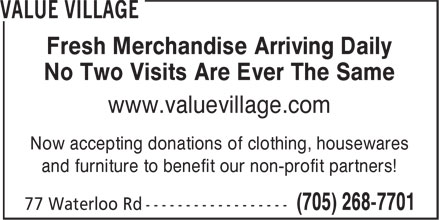 Value Village (705-268-7701) - Annonce illustrée======= - Fresh Merchandise Arriving Daily - No Two Visits Are Ever The Same - www.valuevillage.com - Now accepting donations of clothing, housewares - and furniture to benefit our non-profit partners!