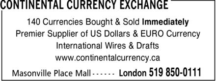 Continental Currency Exchange (519-850-0111) - Display Ad - 140 Currencies Bought &amp; Sold Immediately Premier Supplier of US Dollars &amp; EURO Currency International Wires &amp; Drafts www.continentalcurrency.ca