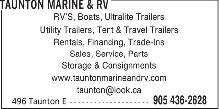 Taunton Marine & RV (905-436-2628) - Display Ad - Utility Trailers, Tent & Travel Trailers Rentals, Financing, Trade-Ins Sales, Service, Parts Storage & Consignments www.tauntonmarineandrv.com taunton@look.ca RV'S, Boats, Ultralite Trailers
