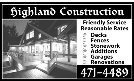 Highland Construction (506-471-4489) - Annonce illustr&eacute;e - Highland Construction Friendly Service Reasonable Rates Decks Fences Stonework Additions  Garages Renovations 471-4489