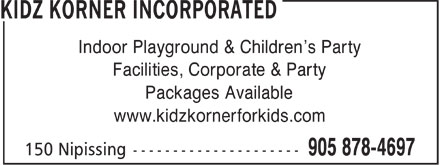 Kidz Korner Incorporated (905-878-4697) - Display Ad - Indoor Playground & Children¿s Party Facilities, Corporate & Party Packages Available www.kidzkornerforkids.com