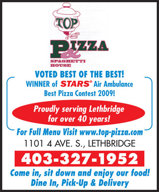 Top Pizza &amp; Spaghetti House (2004) Ltd (403-359-9069) - Display Ad - VOTED BEST OF THE BEST! STARS WINNER of                   Air Ambulance Best Pizza Contest 2009! Proudly serving Lethbridge for over 40 years! For Full Menu Visit www.top-pizza.com 1101 4 AVE. S., LETHBRIDGE 403-327-1952 Come in, sit down and enjoy our food! Dine In, Pick-Up &amp; Delivery