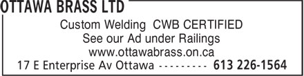 Ottawa Brass Ltd (613-226-1564) - Annonce illustrée - www.ottawabrass.on.ca Custom Welding CWB CERTIFIED See our Ad under Railings