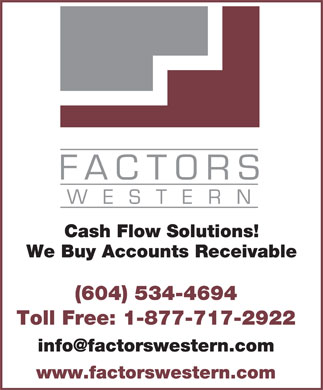 Factors Western Ltd (604-534-4694) - Annonce illustrée - FACTORS WESTERN Cash Flow Solutions! We Buy Accounts Receivable (604) 534-4694 Toll Free: 1-877-717-2922 info@factorswestern.com www.factorswestern.com