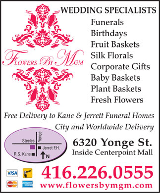 Flowers By MGM (416-226-0555) - Annonce illustrée - WEDDING SPECIALISTS Funerals Birthdays Fruit Baskets Silk Florals Corporate Gifts Baby Baskets Plant Baskets Fresh Flowers Free Delivery to Kane & Jerrett Funeral Homes City and Worldwide Delivery 6320 Yonge St. Inside Centerpoint Mall 416.226.0555 www.flowersbymgm.com