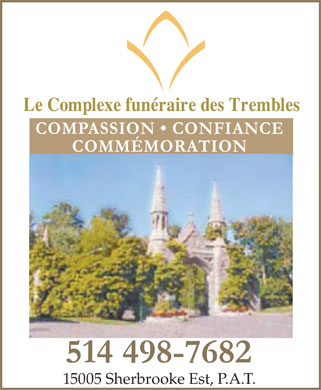Complexe Fun&eacute;raire Des Trembles (514-498-7682) - Annonce illustr&eacute;e - Le Complexe fun&eacute;raire des Trembles COMPASSION   CONFIANCE COMM&Eacute;MORATION 514 498-7682 15005 Sherbrooke Est, P.A.T.  Le Complexe fun&eacute;raire des Trembles COMPASSION   CONFIANCE COMM&Eacute;MORATION 514 498-7682 15005 Sherbrooke Est, P.A.T.