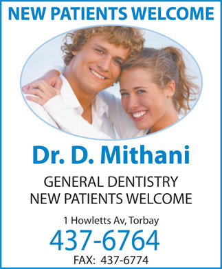 Mithani D Dr (709-437-6764) - Annonce illustrée - Dr. D. Mithani GENERAL DENTISTRY NEW PATIENTS WELCOME 1 Howletts Av, Torbay 437-6764 FAX:  437-6774 NEW PATIENTS WELCOME