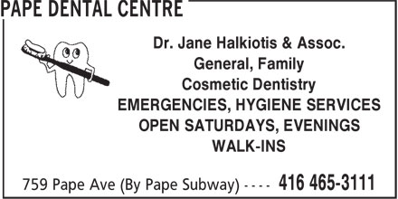 Pape Dental Centre (647-497-7824) - Display Ad - Dr. Jane Halkiotis & Assoc. General, Family Cosmetic Dentistry EMERGENCIES, HYGIENE SERVICES OPEN SATURDAYS, EVENINGS WALK-INS  Dr. Jane Halkiotis & Assoc. General, Family Cosmetic Dentistry EMERGENCIES, HYGIENE SERVICES OPEN SATURDAYS, EVENINGS WALK-INS