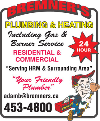 Bremner's Plumbing & Heating (902-453-4800) - Display Ad - PLUMBING & HEATING Including Gas & Burner Service RESIDENTIAL & COMMERCIAL Serving HRM & Surrounding Area Your Friendly Plumber adamb@bremners.ca 453-4800